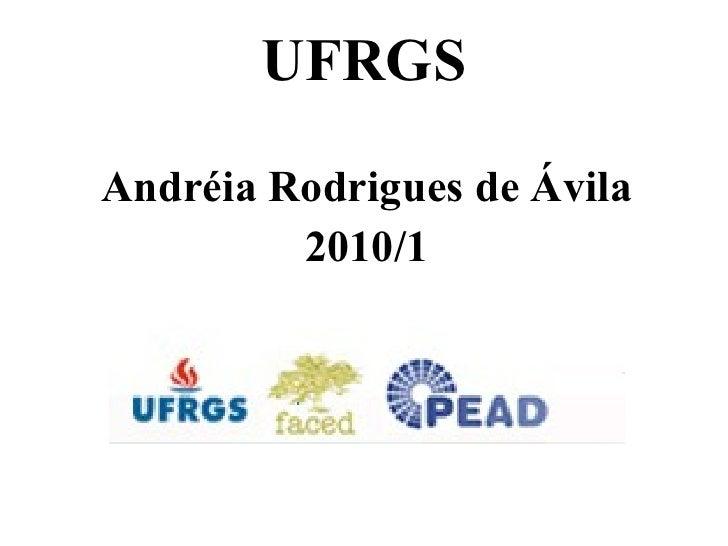 UFRGS <ul><li>Andréia Rodrigues de Ávila </li></ul><ul><li>2010/1 </li></ul>