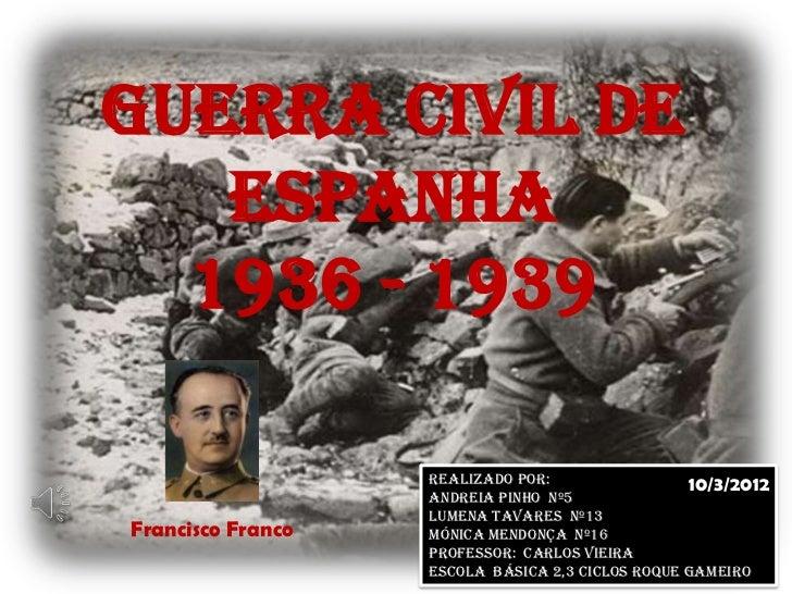 Guerra Civil de   Espanha  1936 - 1939                   REALIZADO POR:                 10/3/2012                   ANDREI...