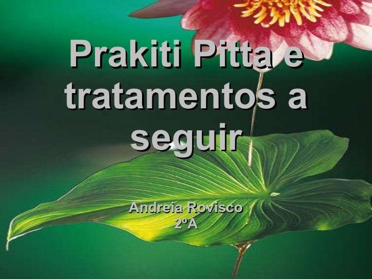 Prakiti Pitta e tratamentos a seguir Andreia Rovisco 2ºA