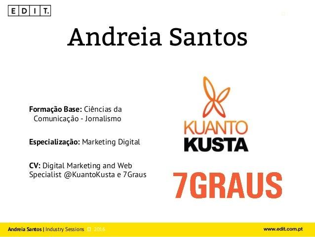 Industry Sessios by EDIT. - Talk #2 - Andreia Santos  Slide 2