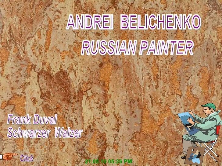 21.05.10   05:25 PM ANDREI  BELICHENKO RUSSIAN PAINTER Click Frank Duval Schwarzer  Walzer