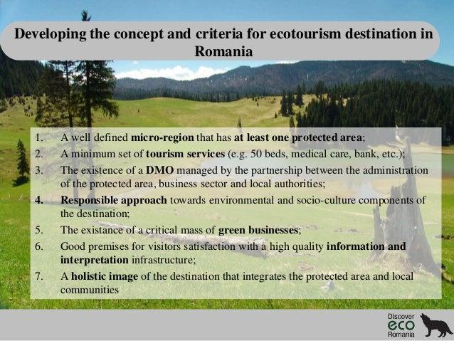 Developing the concept and criteria for ecotourism destination in Romania  1. 2. 3. 4. 5. 6. 7.  A well defined micro-regi...