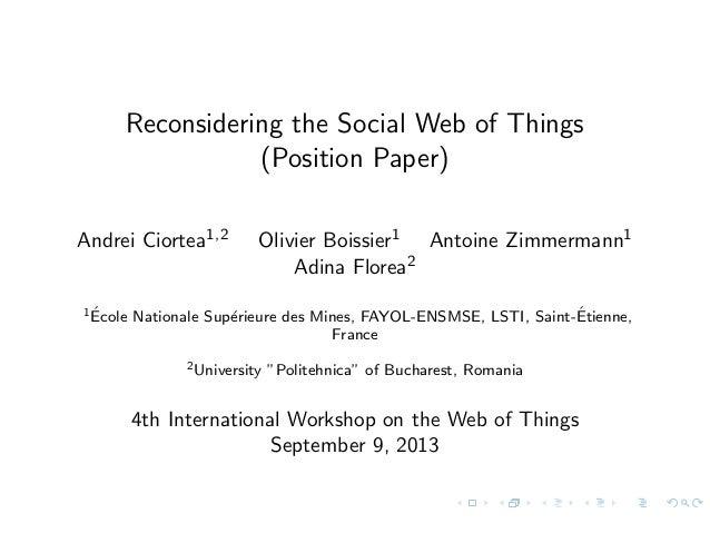 Reconsidering the Social Web of Things (Position Paper) Andrei Ciortea1,2 Olivier Boissier1 Antoine Zimmermann1 Adina Flor...