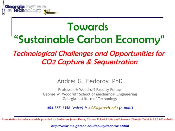"""Towards  """"Sustainable Carbon Economy"""" Technological Challenges and Opportunities for  CO2 Capture & Sequestration Andrei G..."""