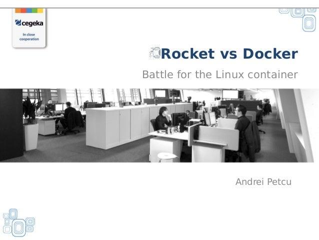 24-01-2011 Rocket vs Docker Battle for the Linux container Andrei Petcu