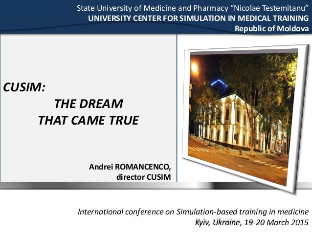 CUSIM: THE DREAM THAT CAME TRUE Andrei ROMANCENCO, director CUSIM International conference on Simulation-based training in...