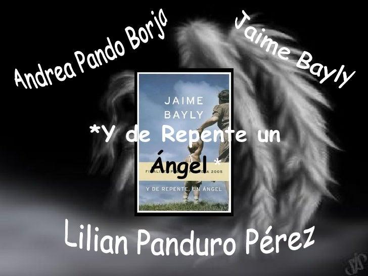 *Y de Repente un  Ángel   * Andrea Pando Borja Lilian Panduro Pérez  Jaime Bayly