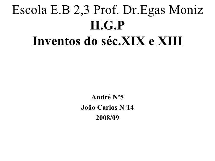 Escola E.B 2,3 Prof. Dr.Egas Moniz H.G.P Inventos do séc.XIX e XIII André Nº5 João Carlos Nº14 2008/09