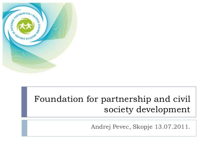 Foundation for partnership and civil society development<br />Andrej Pevec, Skopje 13.07.2011.<br />
