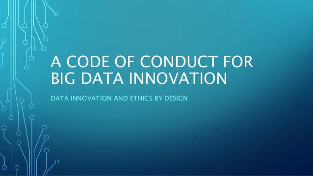 A CODE OF CONDUCT FOR BIG DATA INNOVATION DATA INNOVATION AND ETHICS BY DESIGN