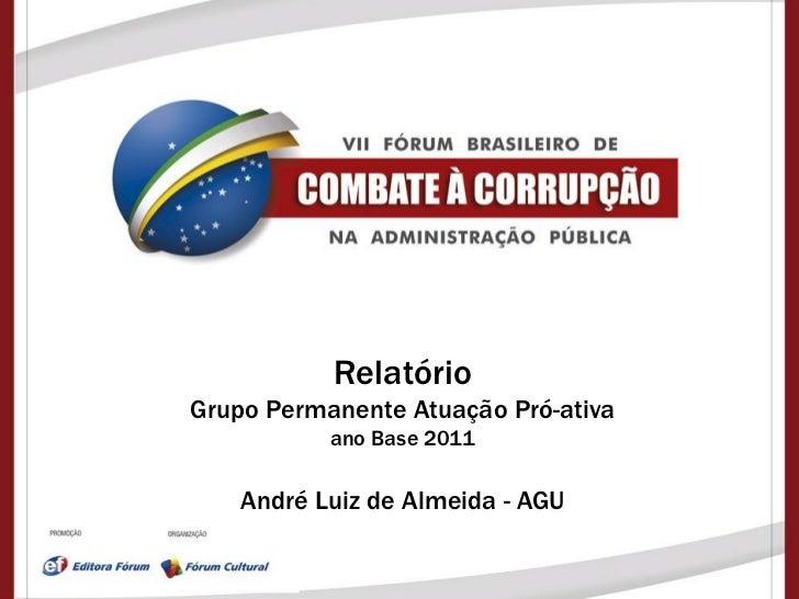 RelatórioGrupo Permanente Atuação Pró-ativa           ano Base 2011    André Luiz de Almeida - AGU