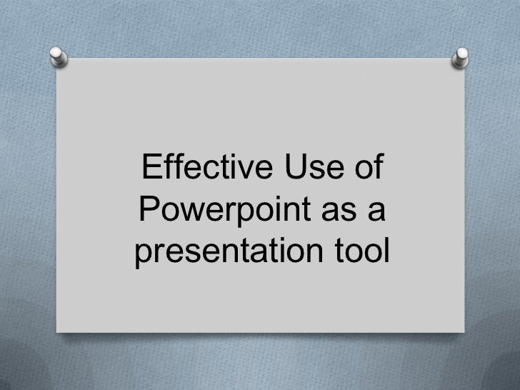 Effective Use ofPowerpoint as apresentation tool