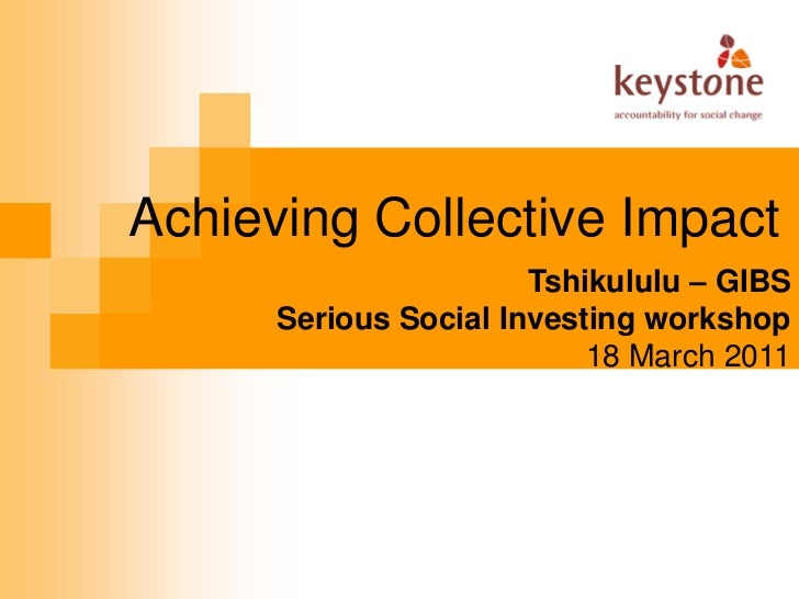 Achieving Collective Impact                       Tshikululu – GIBS      Serious Social Investing workshop                ...