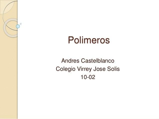 Polimeros Andres Castelblanco Colegio Virrey Jose Solis 10-02