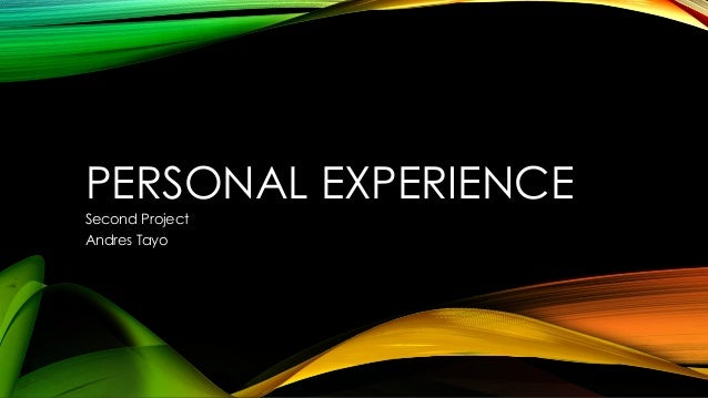 PERSONAL EXPERIENCE Second Project Andres Tayo