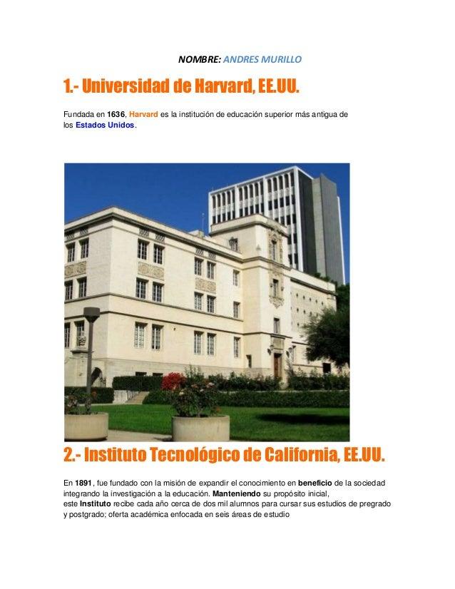 NOMBRE: ANDRES MURILLO1.- Universidad de Harvard, EE.UU.Fundada en 1636, Harvard es la institución de educación superior m...