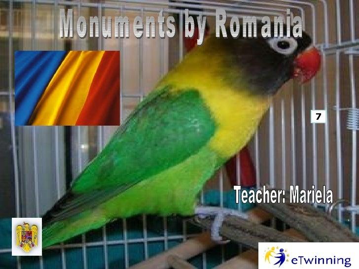 Monuments by Romania 7 Teacher: Mariela