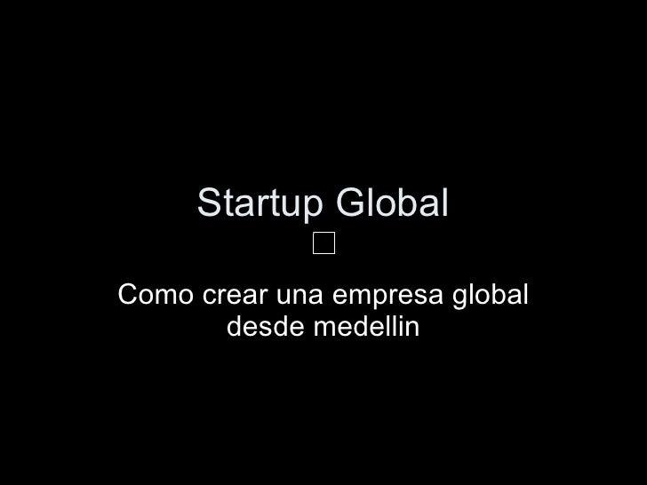 Startup Global Como crear una empresa global desde medellin