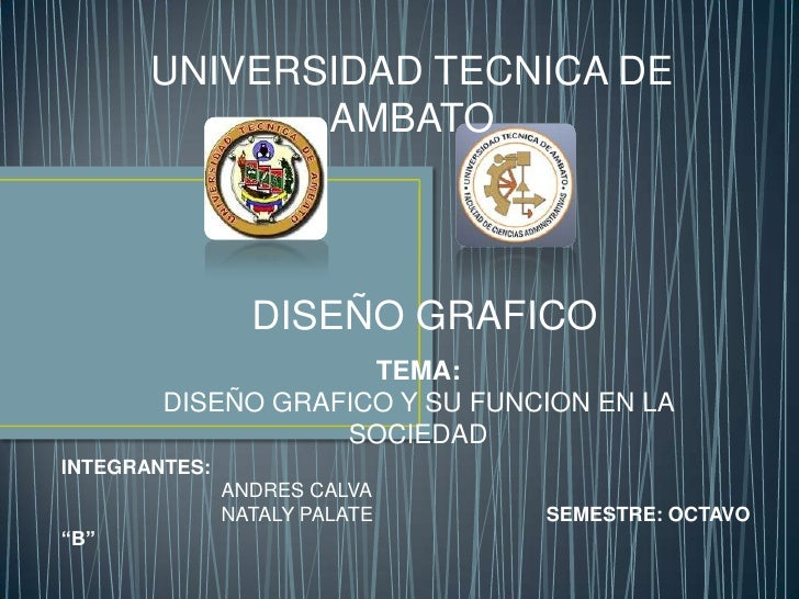 UNIVERSIDAD TECNICA DE              AMBATO                 DISEÑO GRAFICO                     TEMA:        DISEÑO GRAFICO ...
