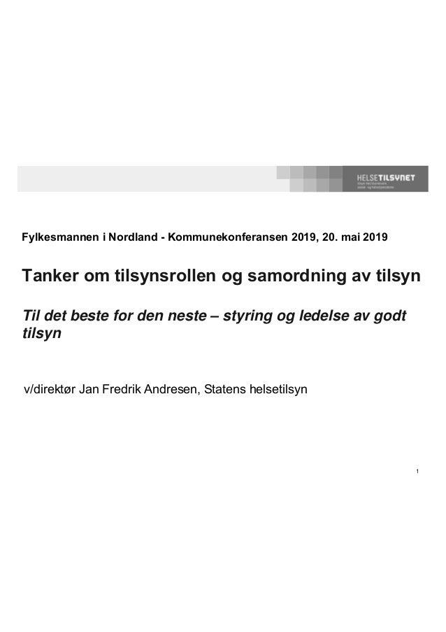 1 Fylkesmannen i Nordland - Kommunekonferansen 2019, 20. mai 2019 Tanker om tilsynsrollen og samordning av tilsyn Til det ...
