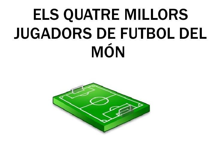 ELS QUATRE MILLORS JUGADORS DE FUTBOL DEL MÓN
