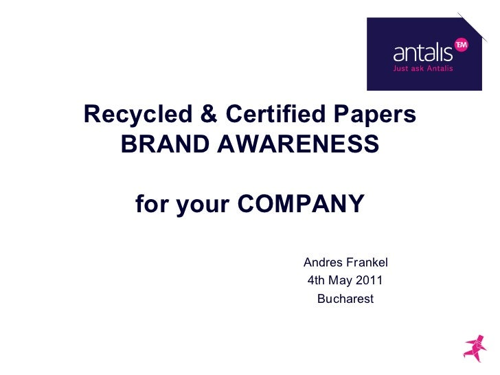 Recycled & Certified Papers  BRAND AWARENESS    for your COMPANY                 Andres Frankel                  4th May 2...