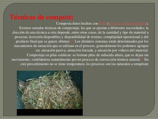 Técnicas de compost:                               Composta dores hechos con RSU (Residuos sólidos urbanos).     Existen v...