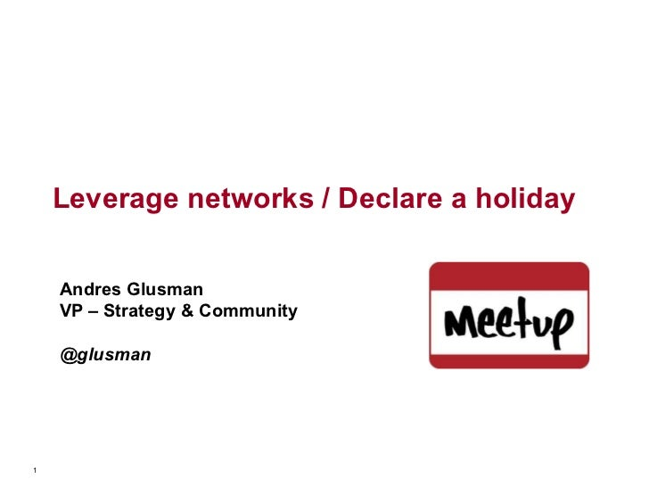 Leverage networks / Declare a holiday Andres Glusman VP – Strategy & Community @glusman