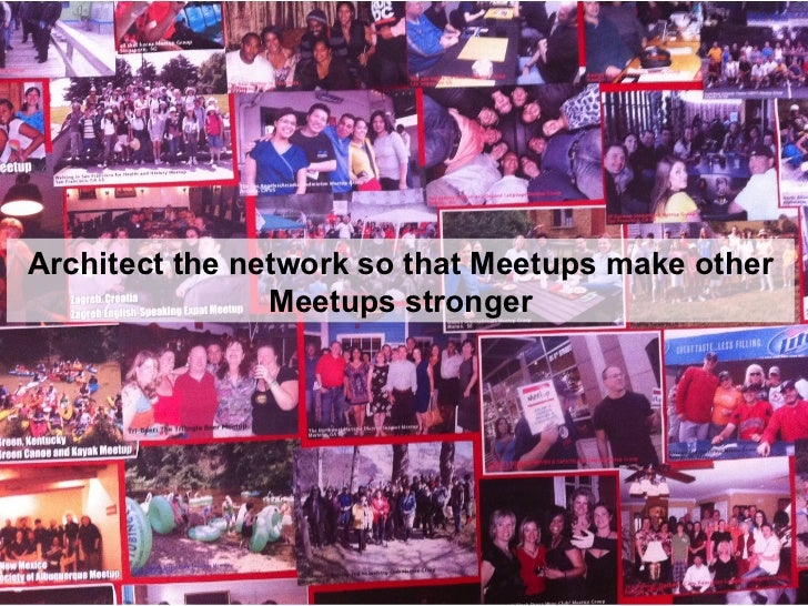 Architect the network so that Meetups make other Meetups stronger