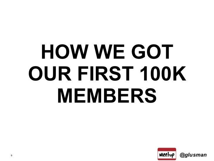 <ul><li>HOW WE GOT OUR FIRST 100K MEMBERS </li></ul>@glusman