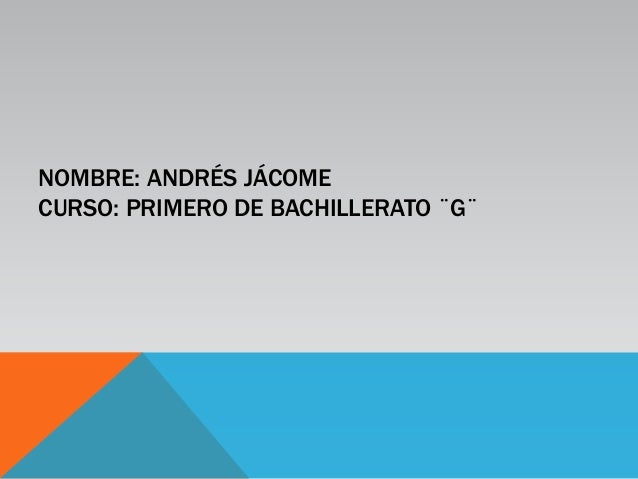 NOMBRE: ANDRÉS JÁCOMECURSO: PRIMERO DE BACHILLERATO ¨G¨