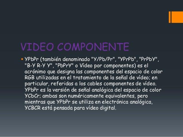 """VIDEO COMPONENTE YPbPr (también denominado """"Y/Pb/Pr"""", """"YPrPb"""", """"PrPbY"""",  """"B-Y R-Y Y"""", """"PbPrY"""" o Vídeo por componentes) es..."""