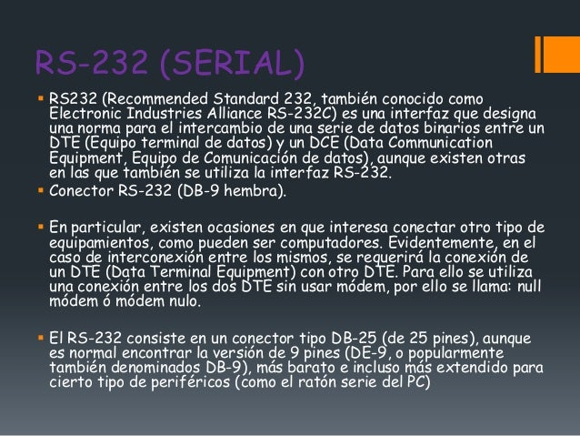 RS-232 (SERIAL) RS232 (Recommended Standard 232, también conocido como  Electronic Industries Alliance RS-232C) es una in...