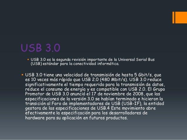 USB 3.0   USB 3.0 es la segunda revisión importante de la Universal Serial Bus    (USB) estándar para la conectividad inf...