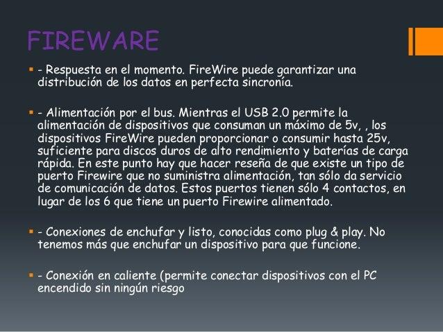 FIREWARE - Respuesta en el momento. FireWire puede garantizar una  distribución de los datos en perfecta sincronía. - Al...