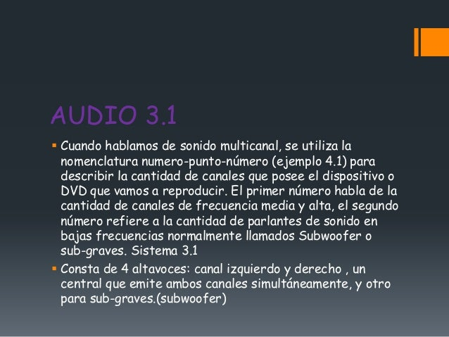 AUDIO 3.1 Cuando hablamos de sonido multicanal, se utiliza la  nomenclatura numero-punto-número (ejemplo 4.1) para  descr...