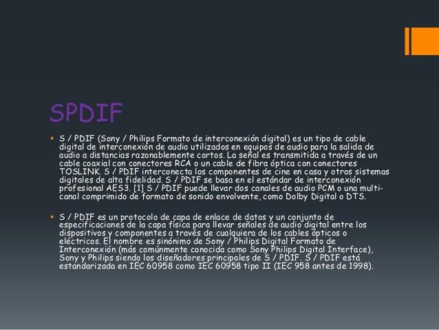 SPDIF S / PDIF (Sony / Philips Formato de interconexión digital) es un tipo de cable  digital de interconexión de audio u...