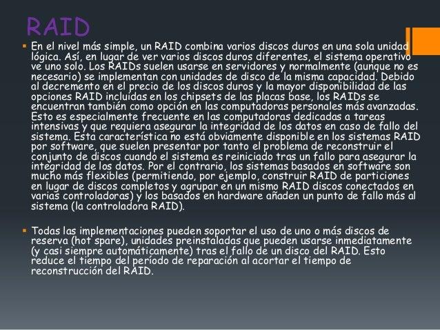 RAID En el nivel más simple, un RAID combina varios discos duros en una sola unidad  lógica. Así, en lugar de ver varios ...