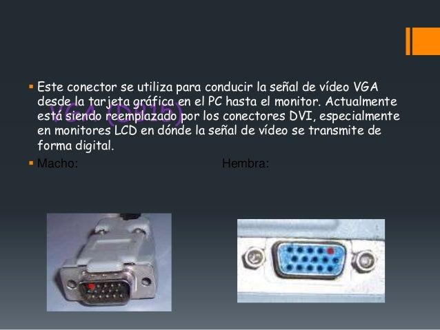  Este conector se utiliza para conducir la señal de vídeo VGA  desde la tarjeta gráfica en el PC hasta el monitor. Actual...