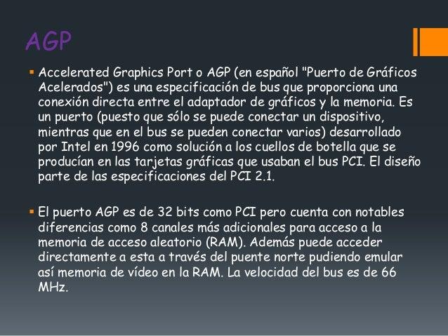 """AGP Accelerated Graphics Port o AGP (en español """"Puerto de Gráficos  Acelerados"""") es una especificación de bus que propor..."""