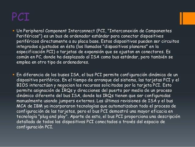 """PCI Un Peripheral Component Interconnect (PCI, """"Interconexión de Componentes  Periféricos"""") es un bus de ordenador estánd..."""