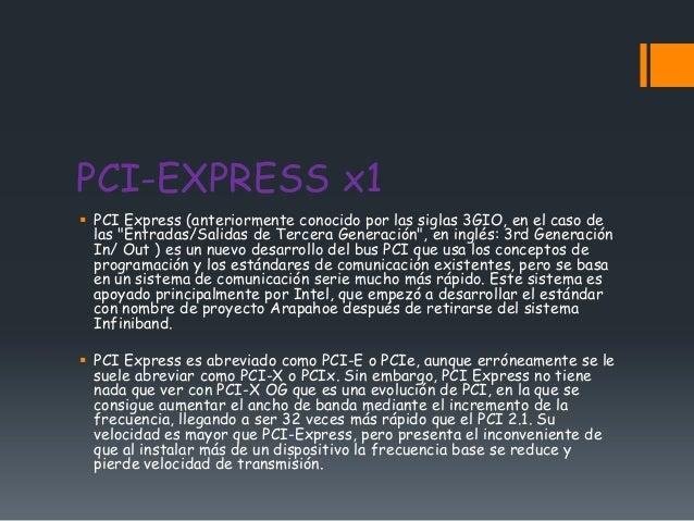 """PCI-EXPRESS x1 PCI Express (anteriormente conocido por las siglas 3GIO, en el caso de  las """"Entradas/Salidas de Tercera G..."""