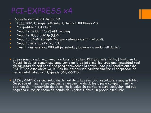 """PCI-EXPRESS x4   Soporte de tramas Jumbo 9K    IEEE 802.3z según estándar Ethernet 1000Base-SX    Compatible """"Hot Plug""""..."""