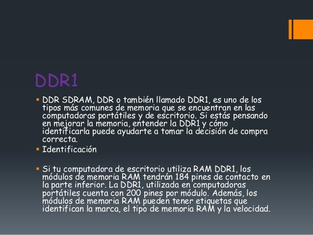 DDR1 DDR SDRAM, DDR o también llamado DDR1, es uno de los  tipos más comunes de memoria que se encuentran en las  computa...