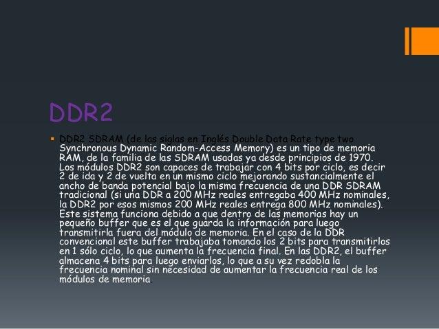DDR2 DDR2 SDRAM (de las siglas en Inglés Double Data Rate type two  Synchronous Dynamic Random-Access Memory) es un tipo ...
