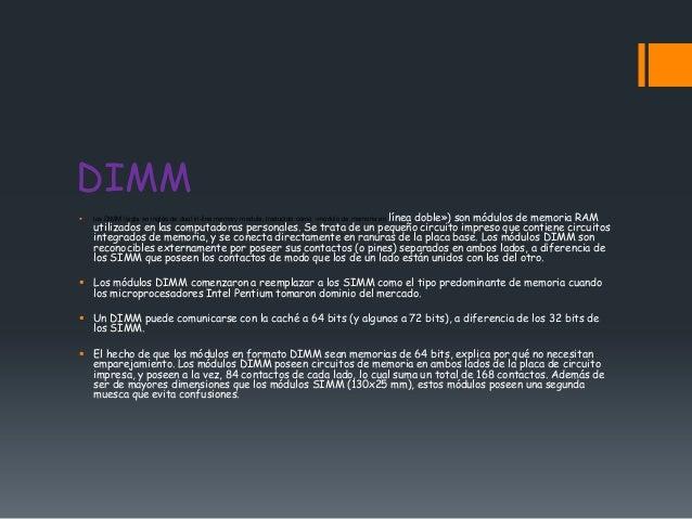 DIMM                                                               línea doble») son módulos de memoria RAM    los DIMM (...