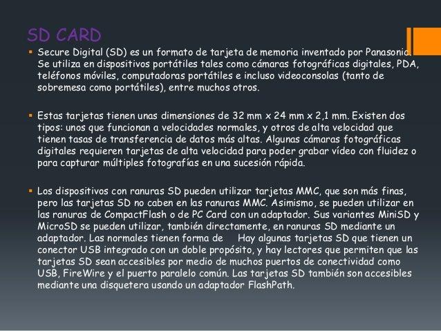 SD CARD Secure Digital (SD) es un formato de tarjeta de memoria inventado por Panasonic.  Se utiliza en dispositivos port...