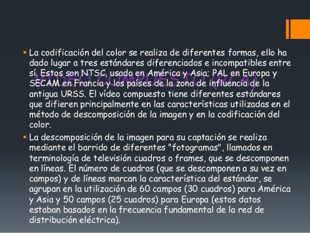  La codificación del color se realiza de diferentes formas, ello ha  dado lugar a tres estándares diferenciados e incompa...