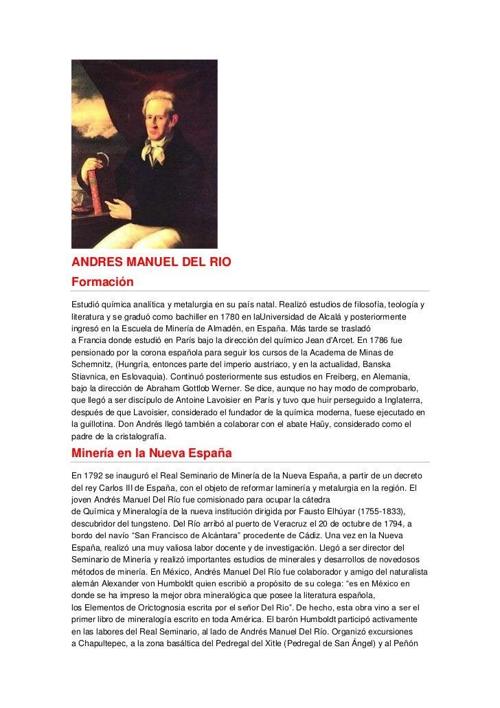 ANDRES MANUEL DEL RIOFormaciónEstudió química analítica y metalurgia en su país natal. Realizó estudios de filosofía, teol...