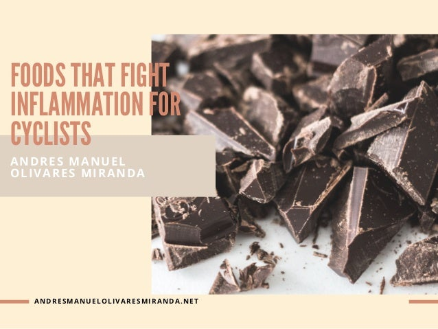 FOODS THAT FIGHT INFLAMMATION FOR CYCLISTS ANDRES MANUEL OLIVARES MIRANDA ANDRESMANUELOLIVARESMIRANDA.NET